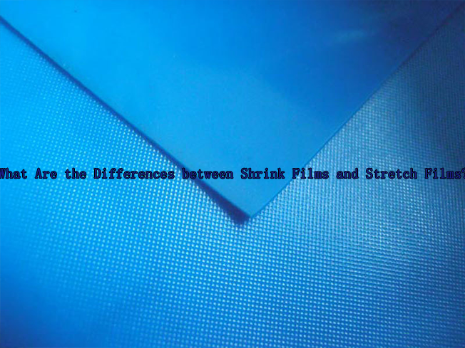 LIN-YANG-What Are the Differences between Shrink Films and Stretch Films
